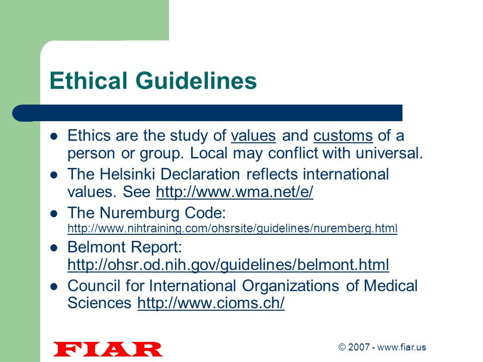 © 2007 - www.fiar.us Barriers to Ethical Integrity Treatment and Prevention are inextricably linked So too: Ethics and Clinical trials part of this matrix Lack of access to care, nurses/physicians, treatments, prevention – renders informed consent less meaningful: options must be discussed – Distorts risks/benefits if benefits of existing treatment denied – Creates guinea pig human research Input of civil society essential