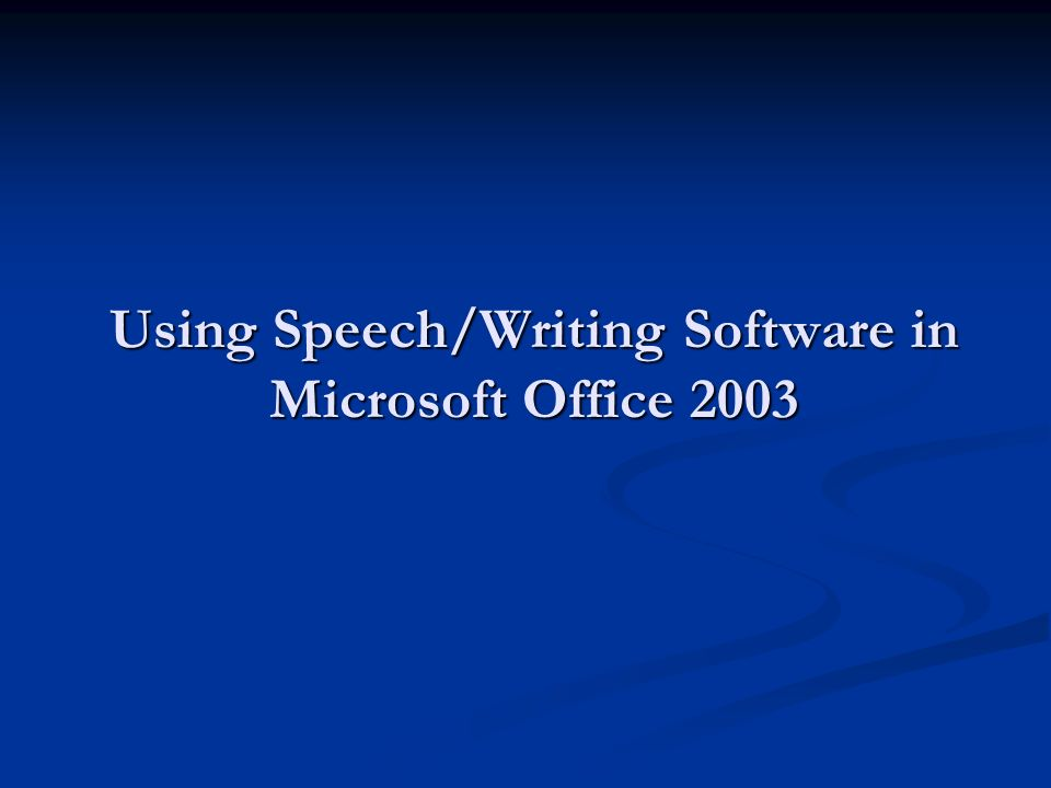 Using Speech/Writing Software in Microsoft Office 2003