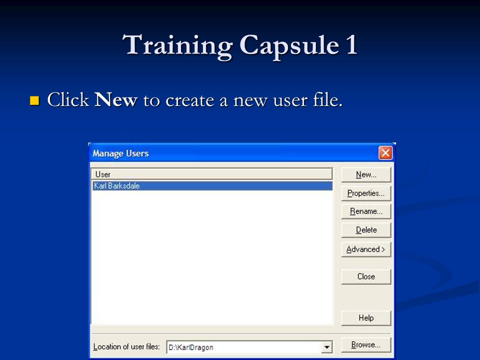Training Capsule 1 Click New to create a new user file. Click New to create a new user file.