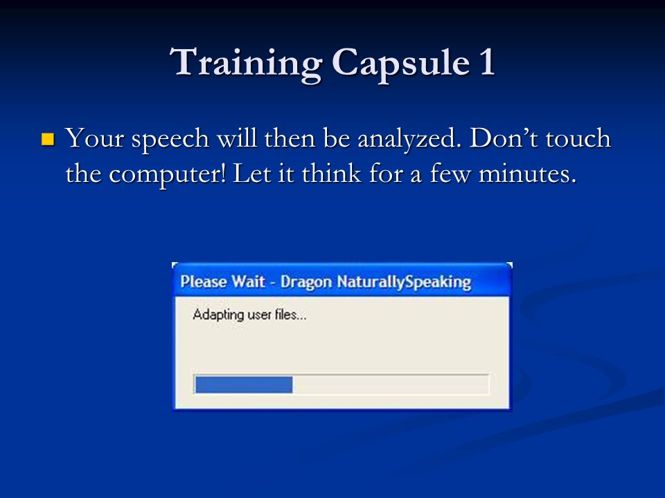 Training Capsule 1 Your speech will then be analyzed.