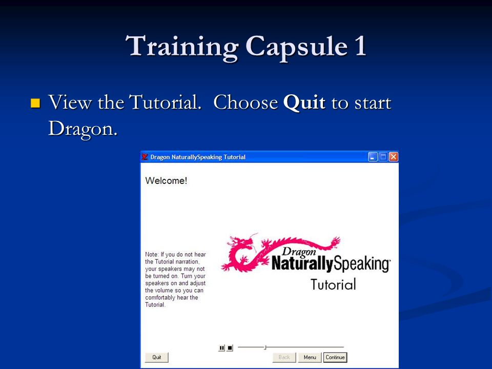 Training Capsule 1 View the Tutorial. Choose Quit to start Dragon.