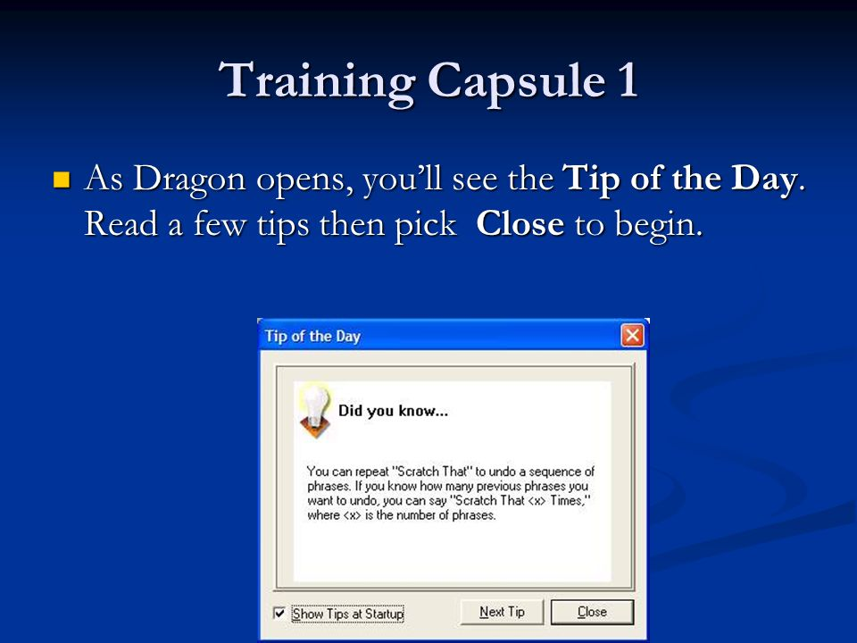 Training Capsule 1 As Dragon opens, youll see the Tip of the Day.