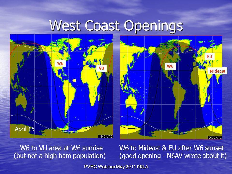 PVRC Webinar May 2011 K9LA West Coast Openings April 15 VU W6 W6 to VU area at W6 sunrise (but not a high ham population) W6 to Mideast & EU after W6 sunset (good opening - N6AV wrote about it) Mideast EU W6
