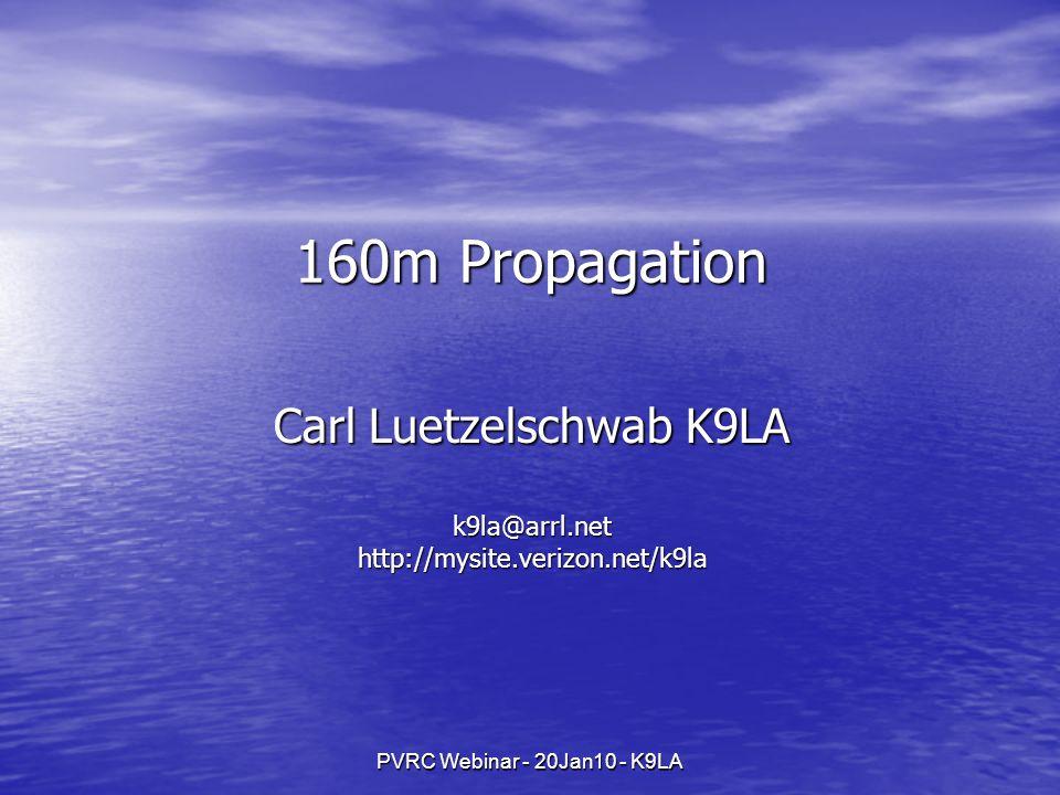 PVRC Webinar - 20Jan10 - K9LA 160m Propagation Carl Luetzelschwab K9LA k9la@arrl.nethttp://mysite.verizon.net/k9la