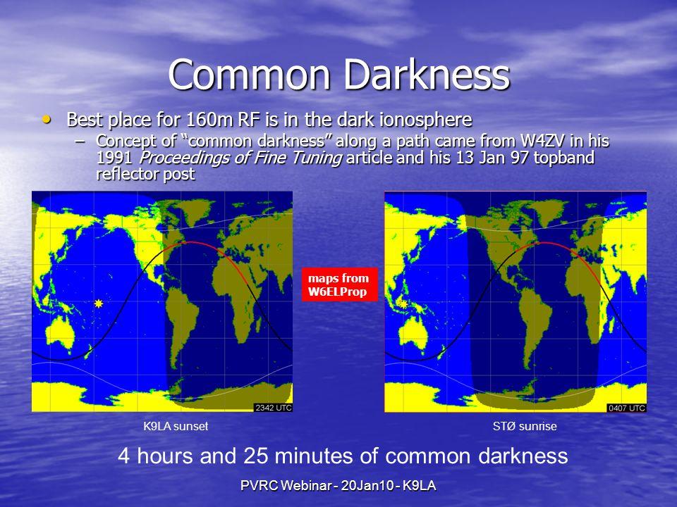 PVRC Webinar - 20Jan10 - K9LA Common Darkness Best place for 160m RF is in the dark ionosphere Best place for 160m RF is in the dark ionosphere –Conce