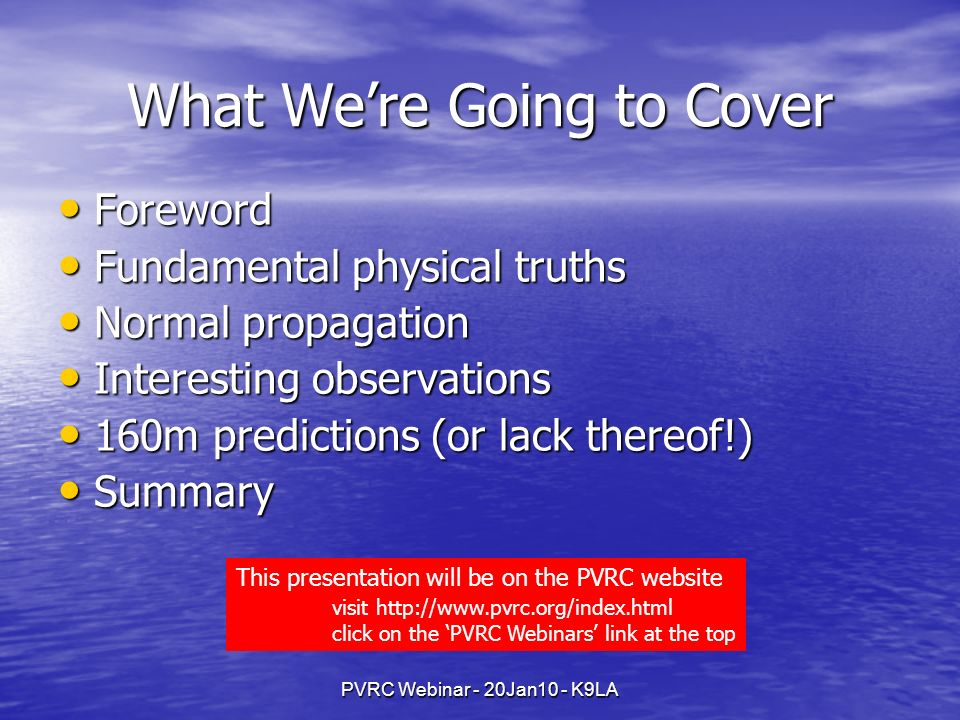 PVRC Webinar - 20Jan10 - K9LA What Were Going to Cover Foreword Foreword Fundamental physical truths Fundamental physical truths Normal propagation No