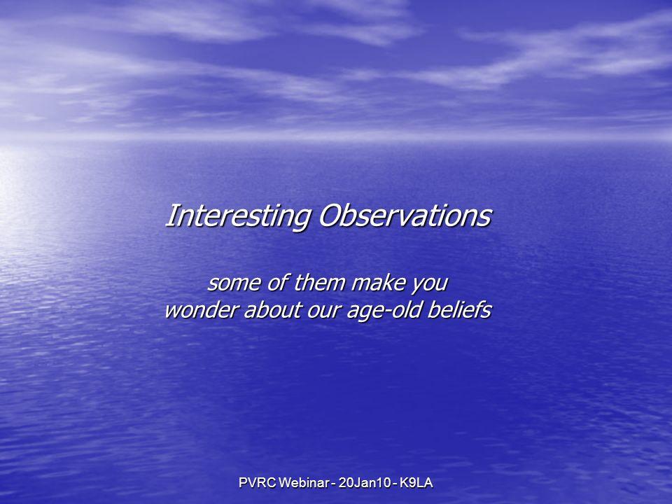 PVRC Webinar - 20Jan10 - K9LA Interesting Observations some of them make you wonder about our age-old beliefs