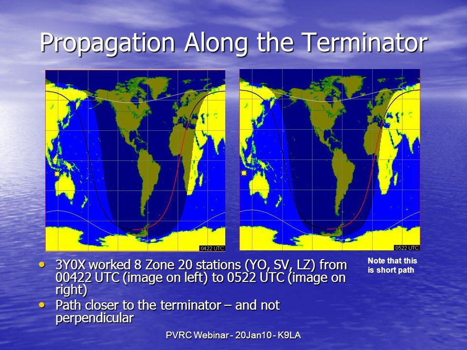 PVRC Webinar - 20Jan10 - K9LA Propagation Along the Terminator 3Y0X worked 8 Zone 20 stations (YO, SV, LZ) from 00422 UTC (image on left) to 0522 UTC