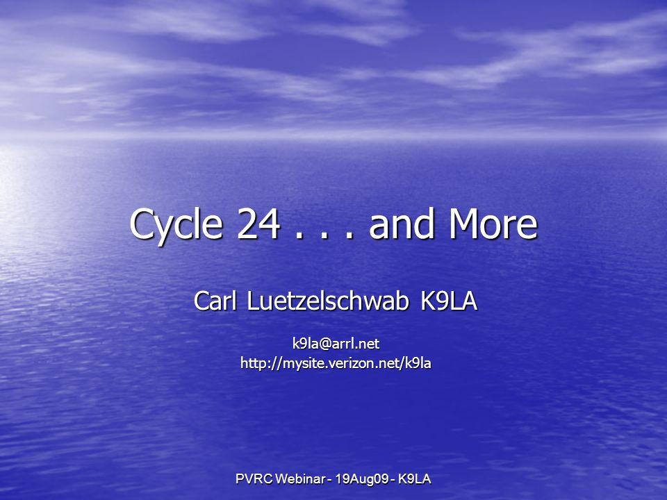 PVRC Webinar - 19Aug09 - K9LA Cycle 24... and More Carl Luetzelschwab K9LA k9la@arrl.nethttp://mysite.verizon.net/k9la