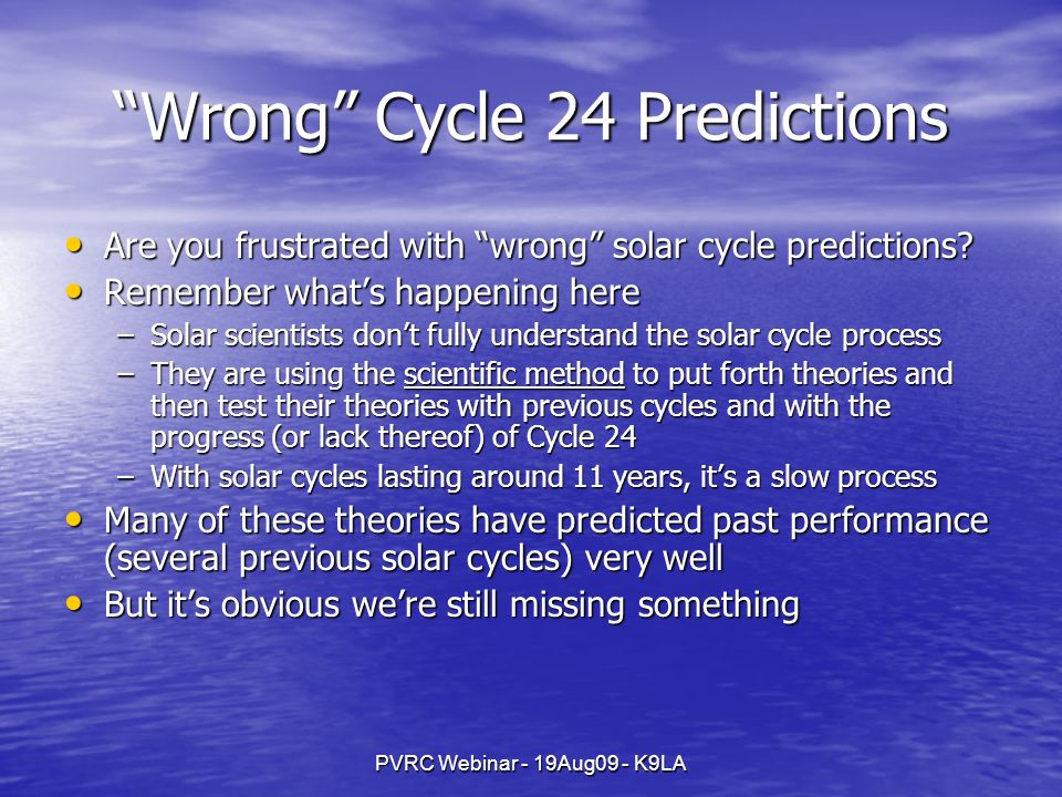 PVRC Webinar - 19Aug09 - K9LA Wrong Cycle 24 Predictions Are you frustrated with wrong solar cycle predictions? Are you frustrated with wrong solar cy