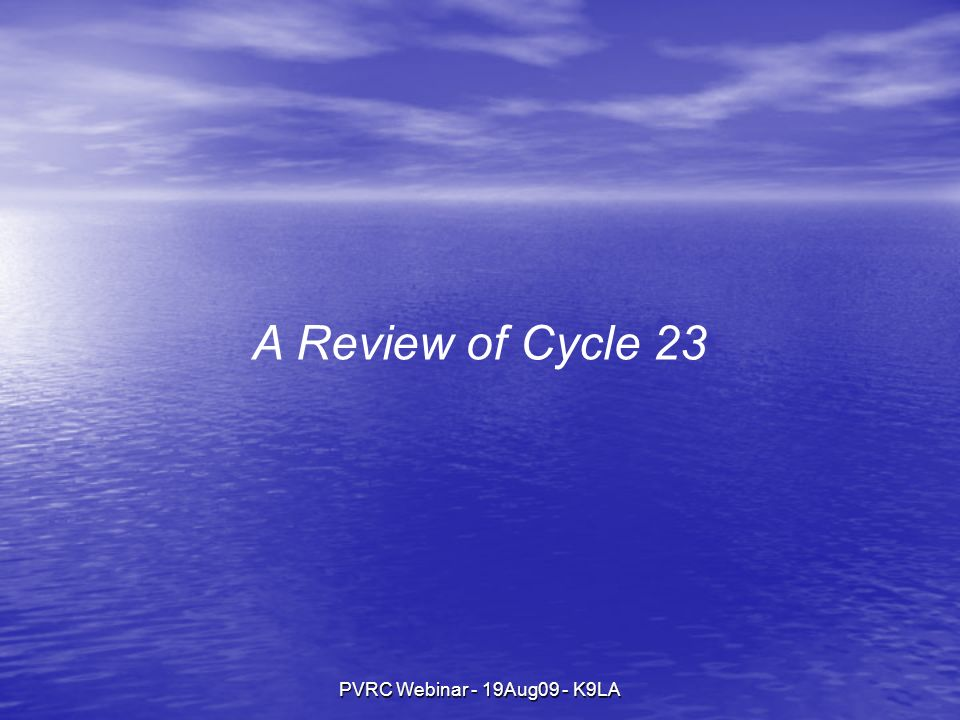 PVRC Webinar - 19Aug09 - K9LA A Review of Cycle 23