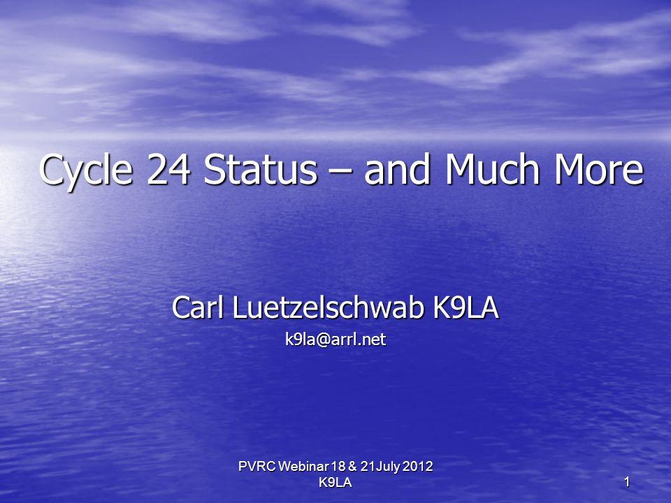 PVRC Webinar 18 & 21July 2012 K9LA Cycle 24 Status – and Much More Carl Luetzelschwab K9LA k9la@arrl.net 1