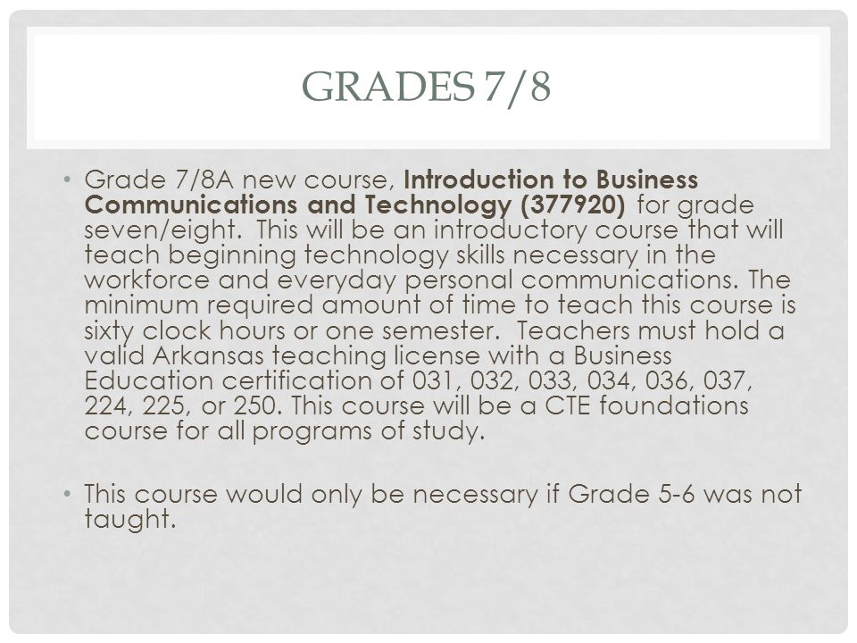 GRADES 7/8 Grade 7/8A new course, Introduction to Business Communications and Technology (377920) for grade seven/eight. This will be an introductory