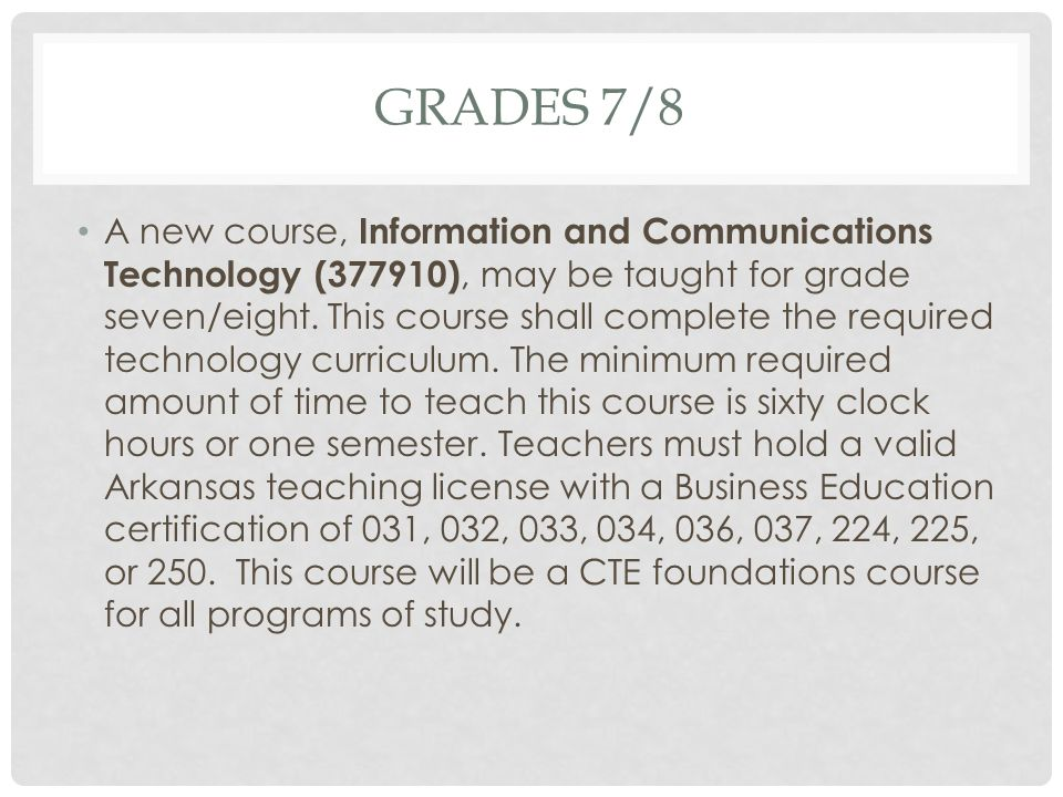 GRADES 7/8 A new course, Information and Communications Technology (377910), may be taught for grade seven/eight. This course shall complete the requi