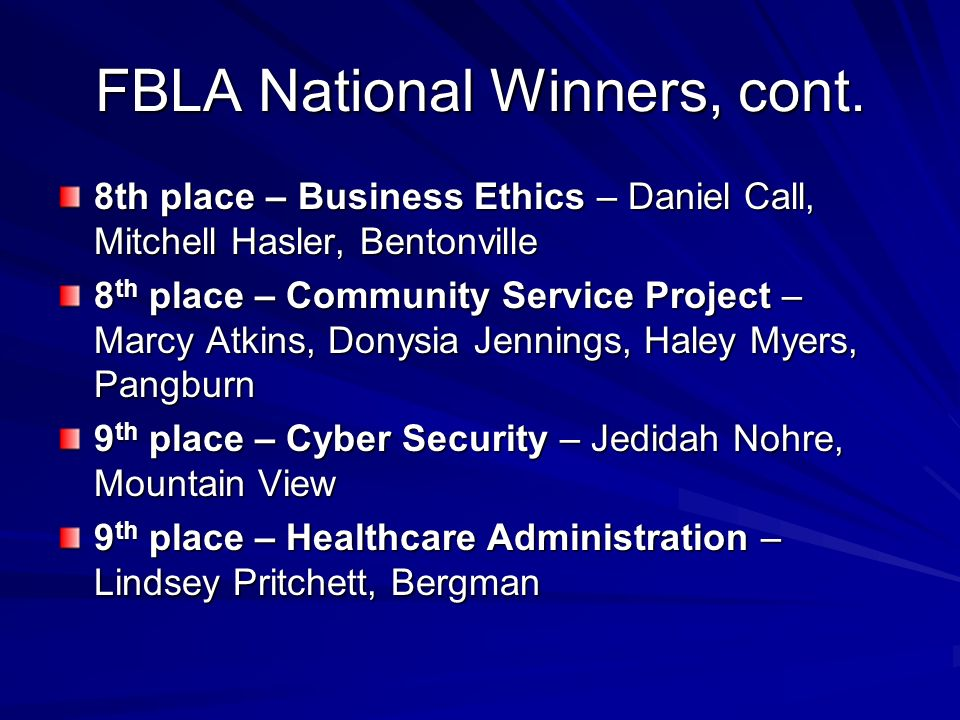 FBLA National Winners, cont. 8th place – Business Ethics – Daniel Call, Mitchell Hasler, Bentonville 8 th place – Community Service Project – Marcy At