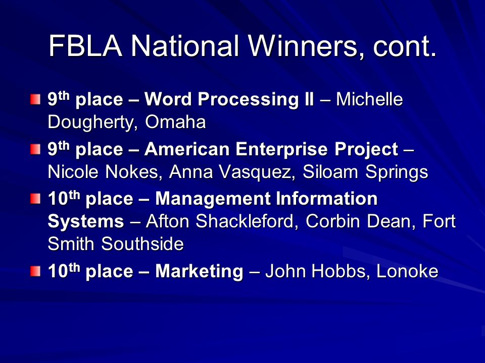 FBLA National Winners, cont. 9 th place – Word Processing II – Michelle Dougherty, Omaha 9 th place – American Enterprise Project – Nicole Nokes, Anna