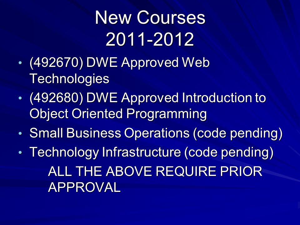 New Courses 2011-2012 (492670) DWE Approved Web Technologies (492670) DWE Approved Web Technologies (492680) DWE Approved Introduction to Object Orien