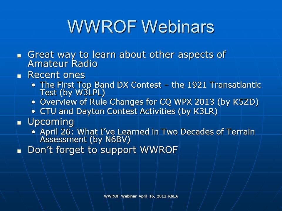 WWROF Webinar April 16, 2013 K9LA WWROF Webinars Great way to learn about other aspects of Amateur Radio Great way to learn about other aspects of Ama