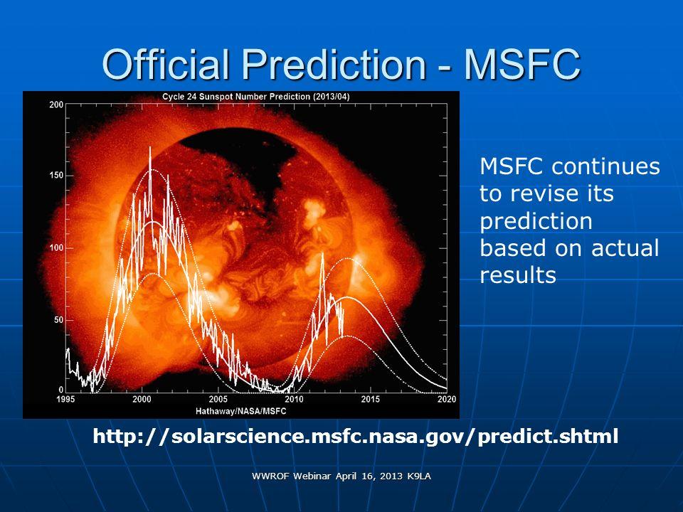 WWROF Webinar April 16, 2013 K9LA Official Prediction - MSFC http://solarscience.msfc.nasa.gov/predict.shtml MSFC continues to revise its prediction b