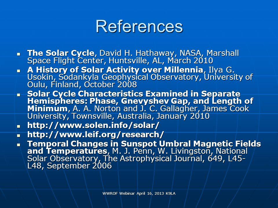 WWROF Webinar April 16, 2013 K9LA References The Solar Cycle, David H. Hathaway, NASA, Marshall Space Flight Center, Huntsville, AL, March 2010 The So