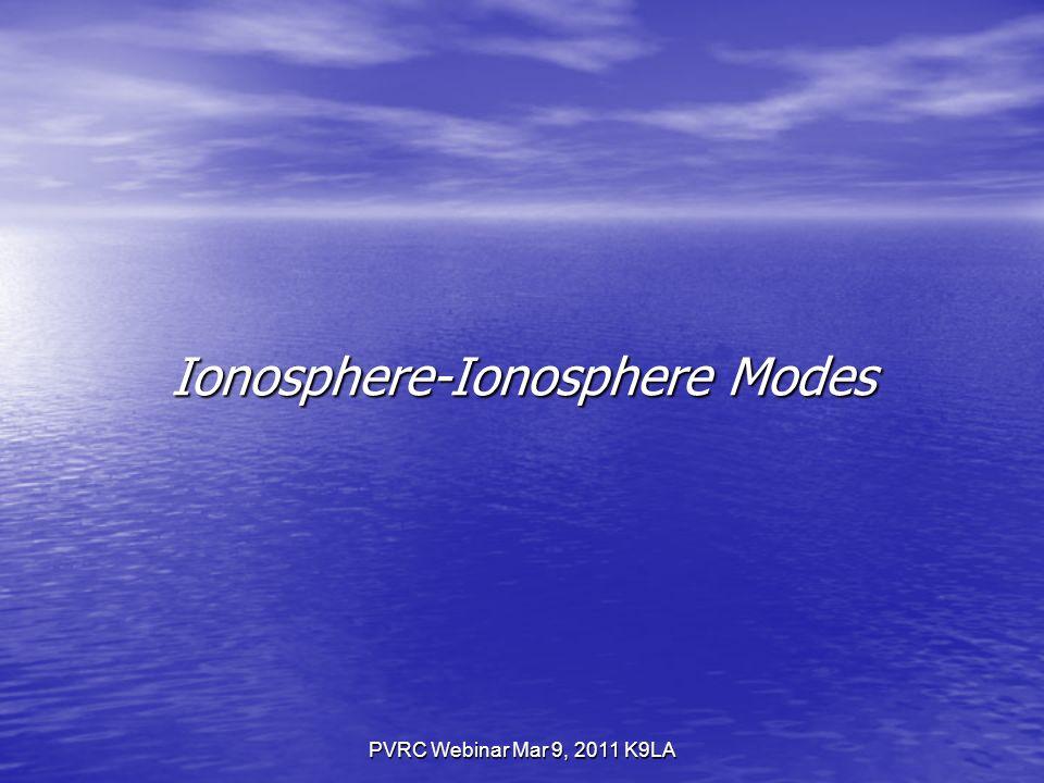 PVRC Webinar Mar 9, 2011 K9LA Ionosphere-Ionosphere Modes