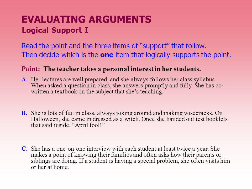 EVALUATING ARGUMENTS Read the point and the three items of support that follow. Then decide which is the one item that logically supports the point. L