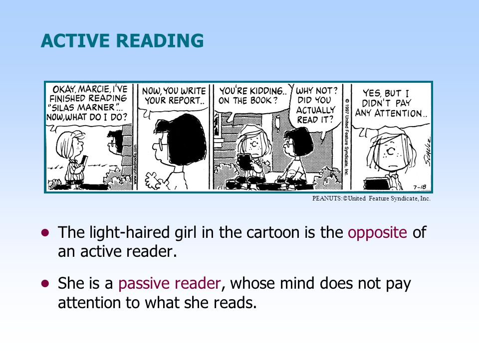 ACTIVE READING The light-haired girl in the cartoon is the opposite of an active reader. She is a passive reader, whose mind does not pay attention to