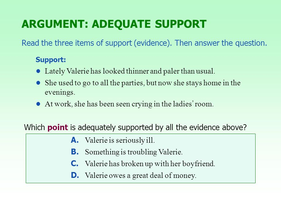 Read the three items of support (evidence). Then answer the question. Support: Lately Valerie has looked thinner and paler than usual. She used to go