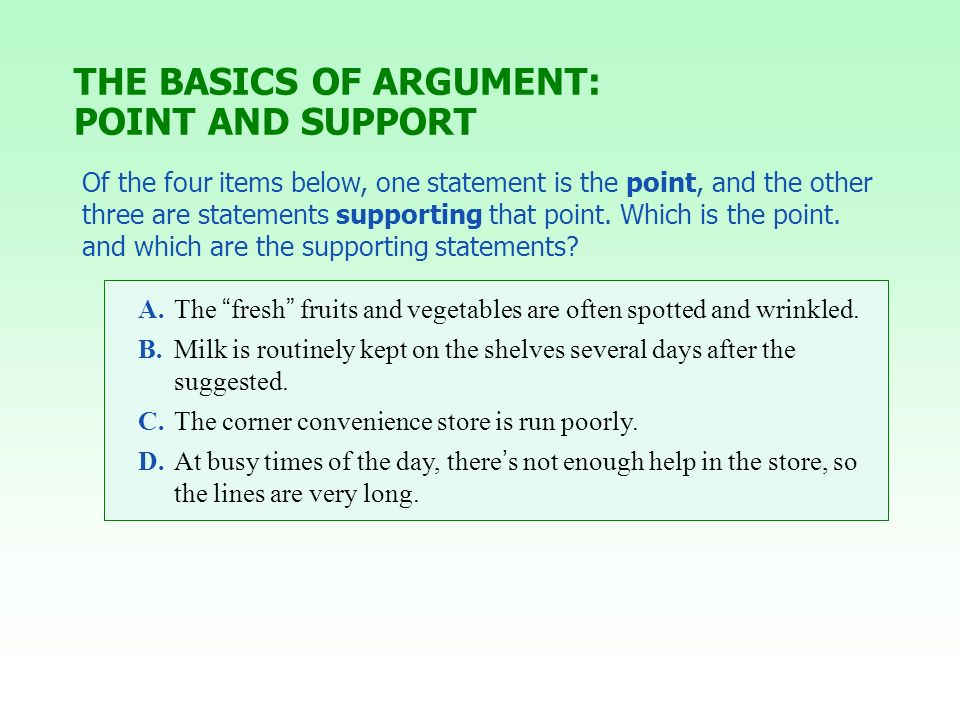 Of the four items below, one statement is the point, and the other three are statements supporting that point. Which is the point. and which are the s