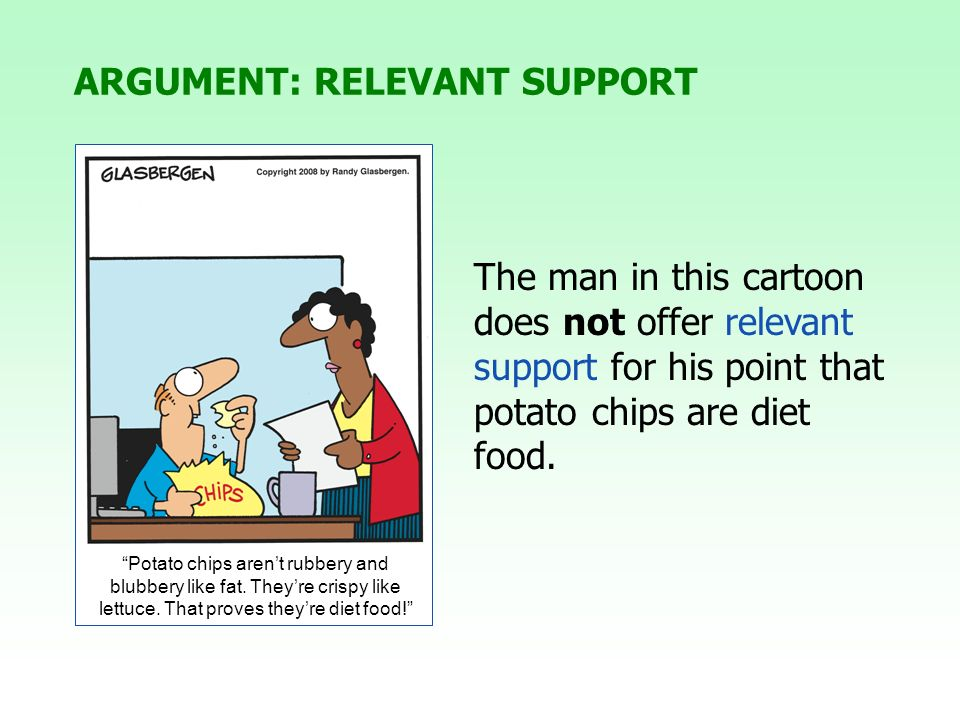 The man in this cartoon does not offer relevant support for his point that potato chips are diet food.