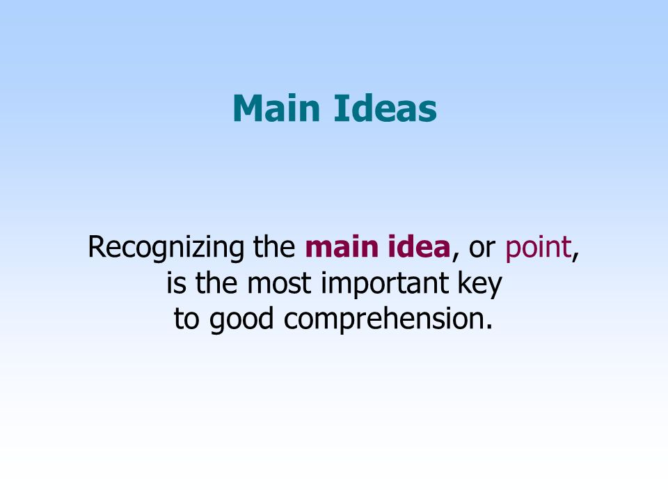 Main Idea at the Beginning LOCATIONS OF THE MAIN IDEA In textbooks, the main idea is often stated in the first or second sentence of the paragraph.