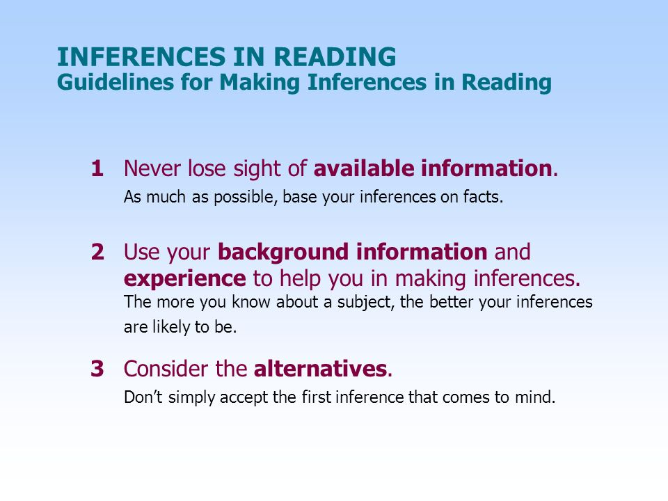 INFERENCES IN READING Guidelines for Making Inferences in Reading 1 Never lose sight of available information.