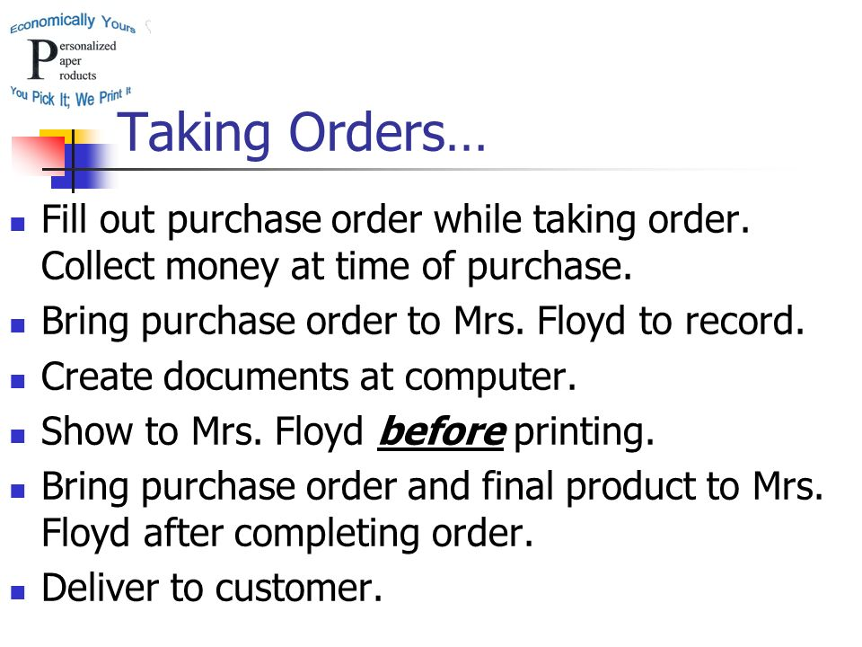 Taking Orders… Fill out purchase order while taking order.