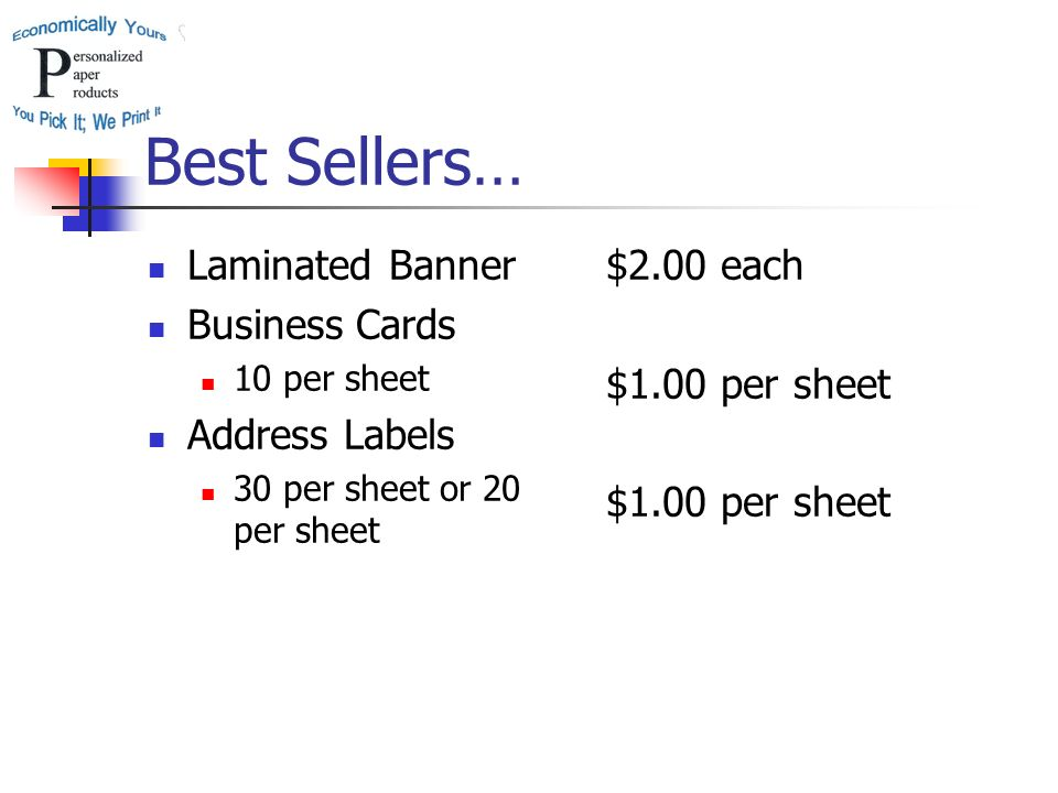 Best Sellers… Laminated Banner Business Cards 10 per sheet Address Labels 30 per sheet or 20 per sheet $2.00 each $1.00 per sheet