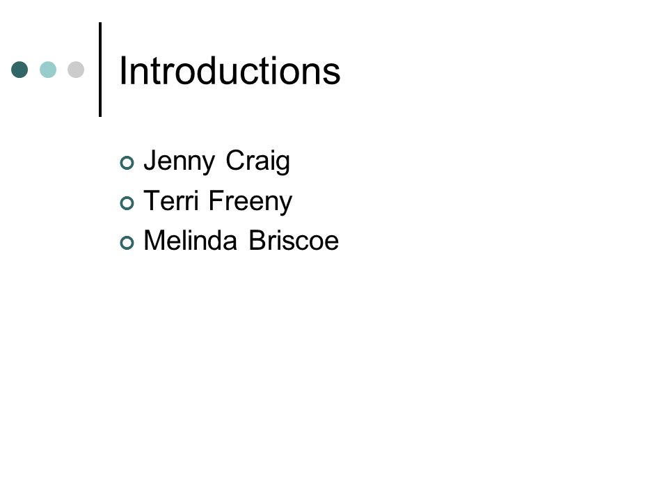 Introductions Jenny Craig Terri Freeny Melinda Briscoe