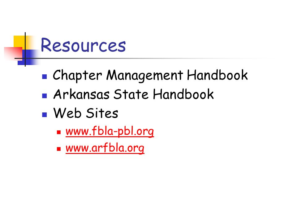 Resources Chapter Management Handbook Arkansas State Handbook Web Sites www.fbla-pbl.org www.arfbla.org