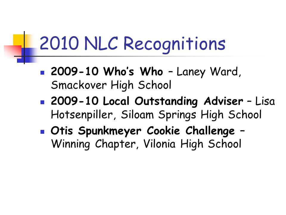 2010 NLC Recognitions 2009-10 Whos Who – Laney Ward, Smackover High School 2009-10 Local Outstanding Adviser – Lisa Hotsenpiller, Siloam Springs High School Otis Spunkmeyer Cookie Challenge – Winning Chapter, Vilonia High School