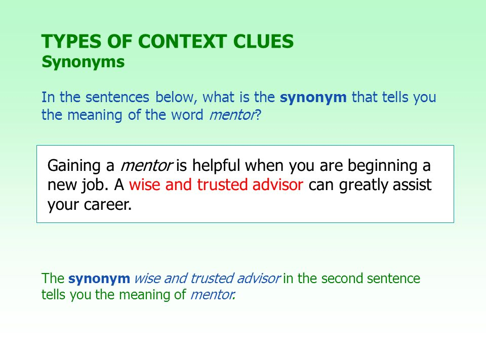 In the sentences below, what is the synonym that tells you the meaning of the word mentor? TYPES OF CONTEXT CLUES Synonyms The synonym wise and truste