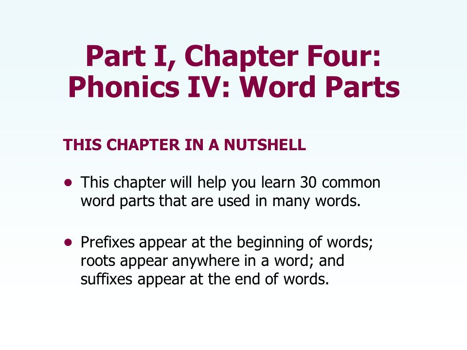 WORD PARTS There are three types of word parts: 1 Prefixes 2 Suffixes 3 Roots