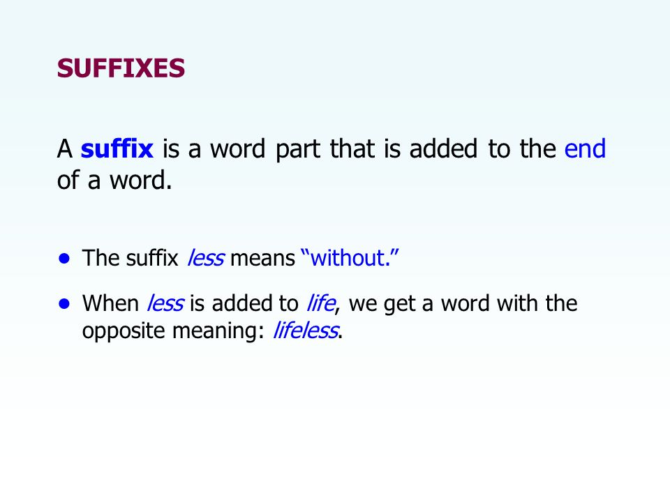SUFFIXES A suffix is a word part that is added to the end of a word.