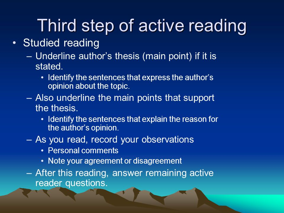 Third step of active reading Studied reading –Underline authors thesis (main point) if it is stated. Identify the sentences that express the authors o