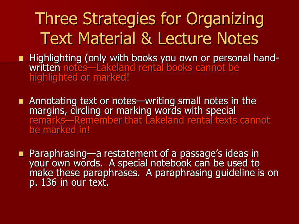 Three Strategies for Organizing Text Material & Lecture Notes Highlighting (only with books you own or personal hand- written notesLakeland rental boo