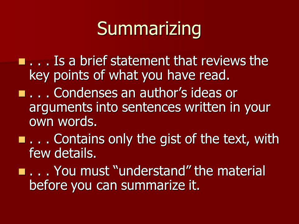 Summarizing... Is a brief statement that reviews the key points of what you have read.... Is a brief statement that reviews the key points of what you