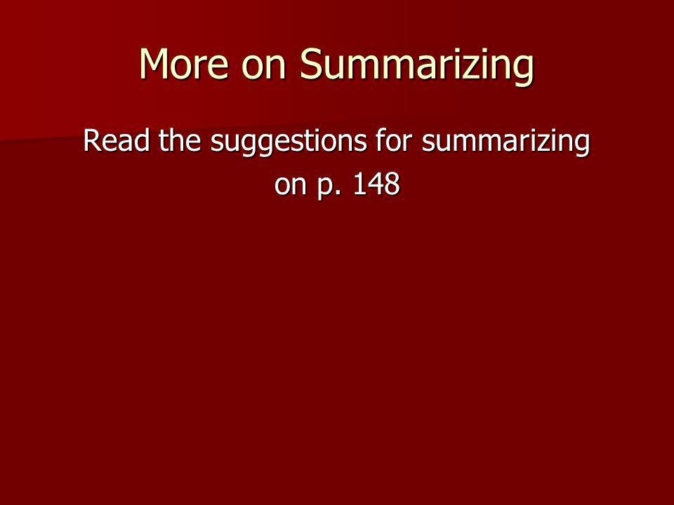 More on Summarizing Read the suggestions for summarizing on p. 148