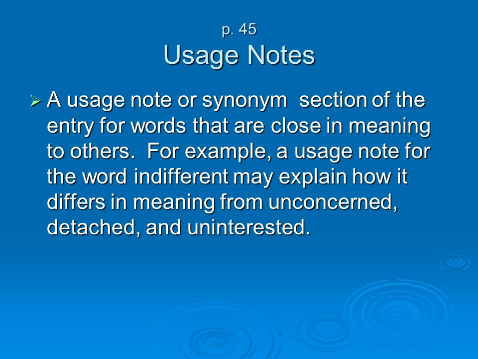 p. 45 Usage Notes A usage note or synonym section of the entry for words that are close in meaning to others. For example, a usage note for the word i