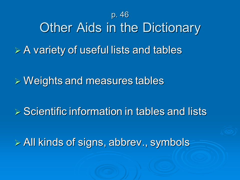p. 46 Other Aids in the Dictionary A variety of useful lists and tables A variety of useful lists and tables Weights and measures tables Weights and m