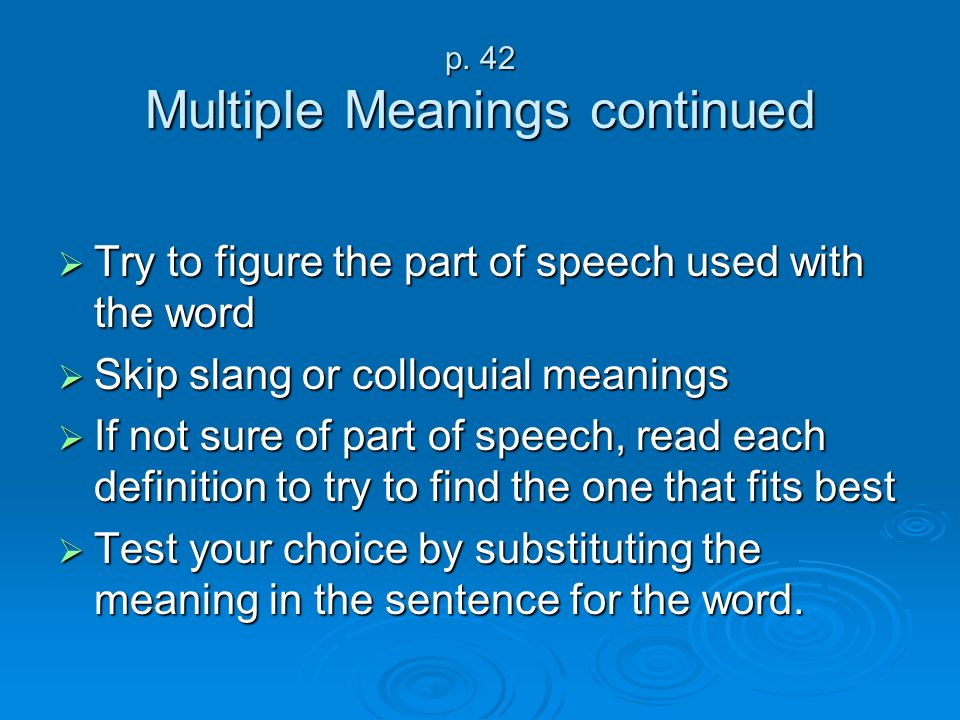 p. 42 Multiple Meanings continued Try to figure the part of speech used with the word Try to figure the part of speech used with the word Skip slang o