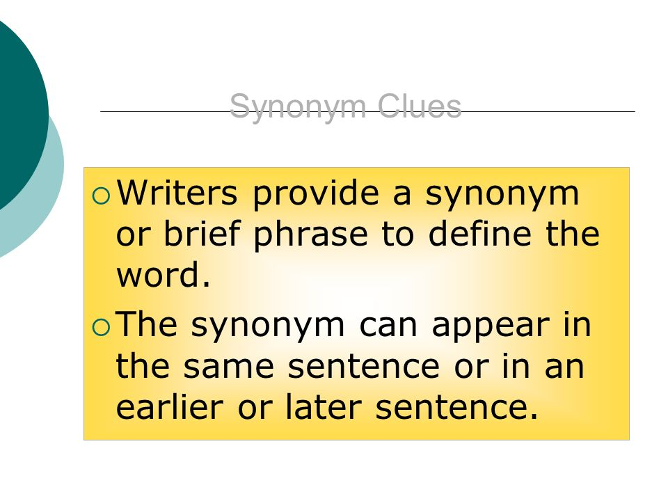 Synonym Clues Writers provide a synonym or brief phrase to define the word.