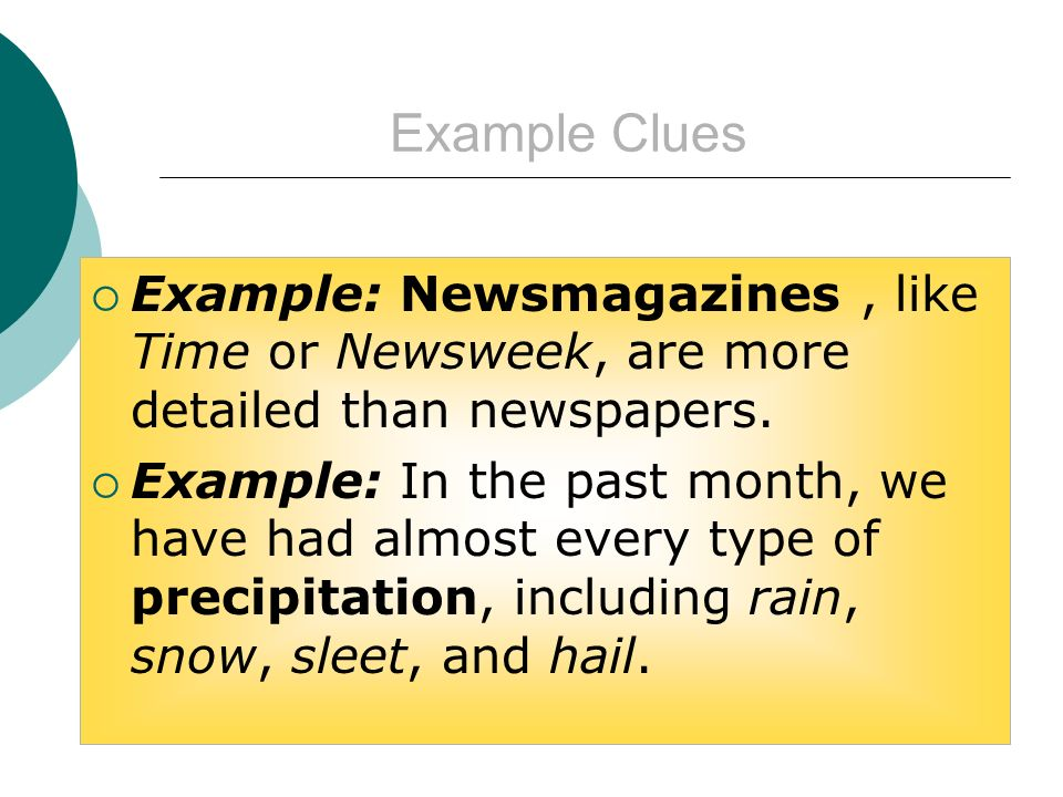 Example Clues Example: Newsmagazines, like Time or Newsweek, are more detailed than newspapers.