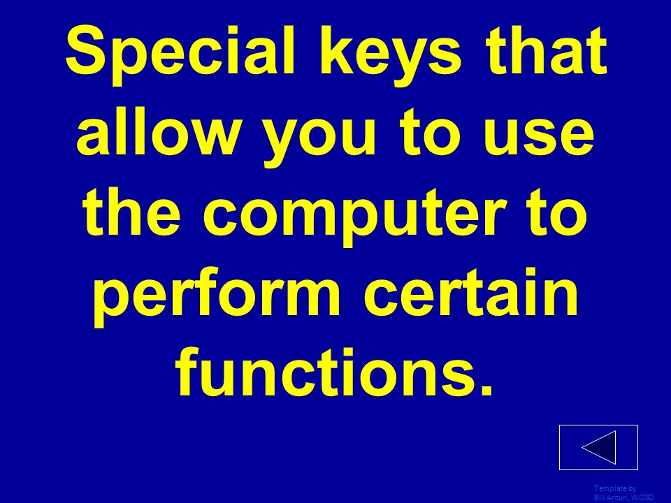 Template by Bill Arcuri, WCSD Special keys that allow you to use the computer to perform certain functions.